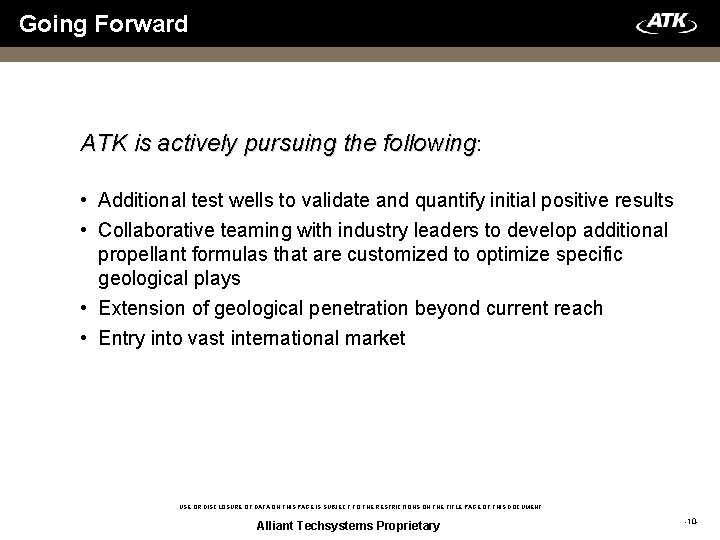 Going Forward ATK is actively pursuing the following: • Additional test wells to validate