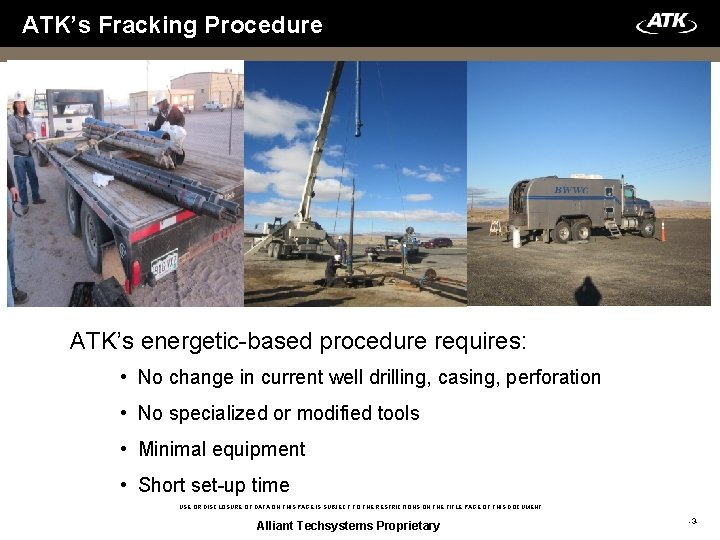 ATK's Fracking Procedure ATK's energetic-based procedure requires: • No change in current well drilling,