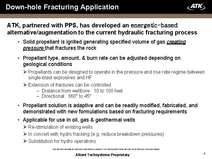 Down-hole Fracturing Application ATK, partnered with PPS, has developed an energetic-based alternative/augmentation to the