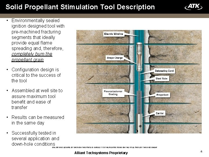 Solid Propellant Stimulation Tool Description • Environmentally sealed ignition designed tool with pre-machined fracturing