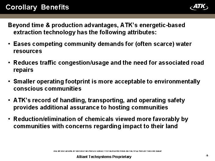Corollary Benefits Beyond time & production advantages, ATK's energetic-based extraction technology has the following