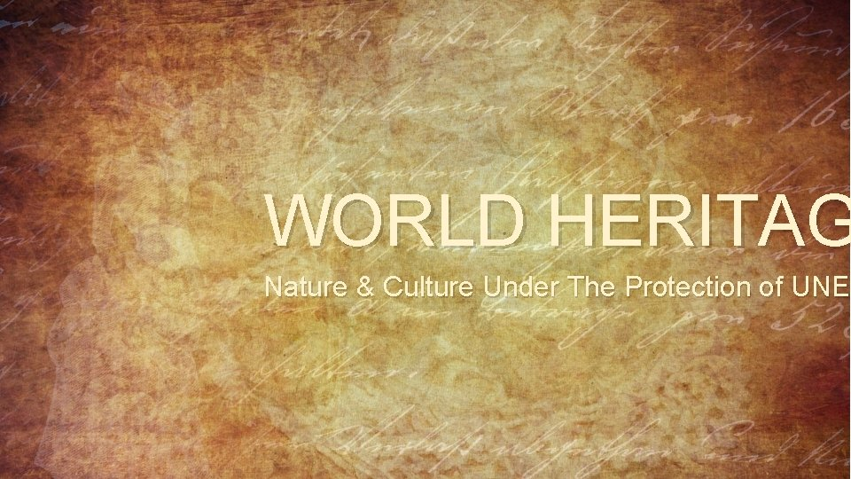 WORLD HERITAG Nature & Culture Under The Protection of UNES UNE