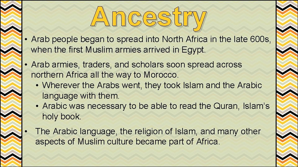 Ancestry • Arab people began to spread into North Africa in the late 600