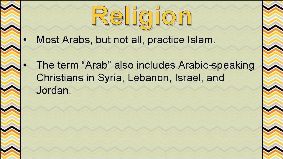 """Religion • Most Arabs, but not all, practice Islam. • The term """"Arab"""" also"""