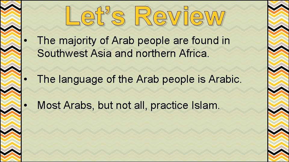 Let's Review • The majority of Arab people are found in Southwest Asia and
