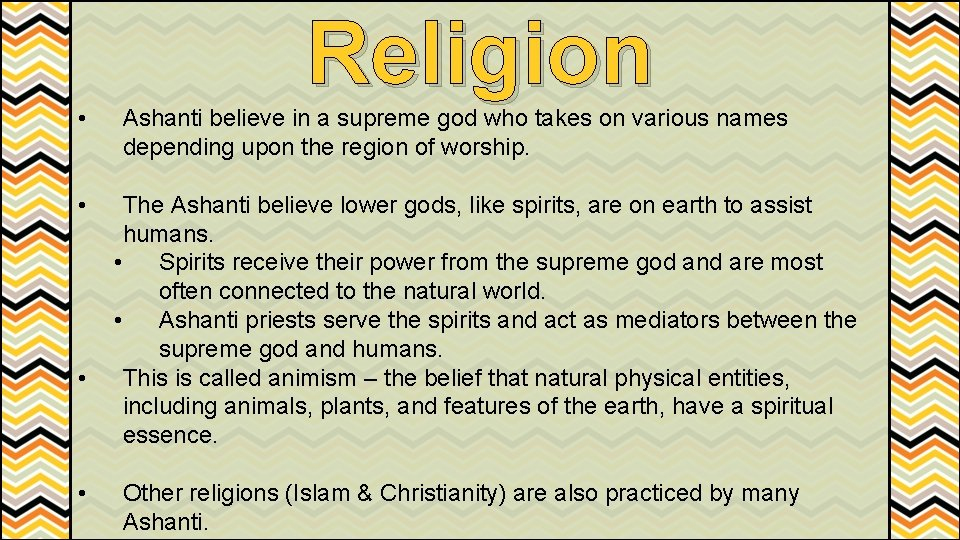 • • Religion Ashanti believe in a supreme god who takes on various
