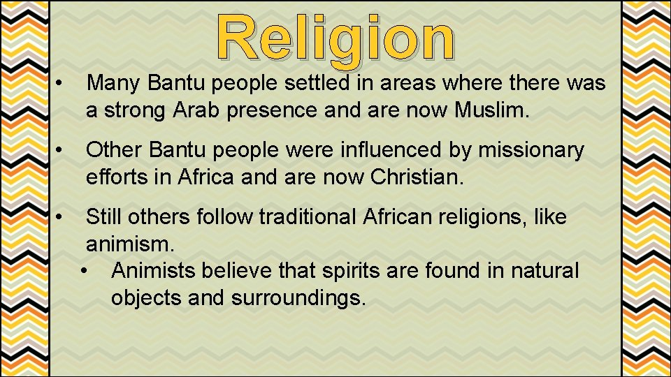 Religion • Many Bantu people settled in areas where there was a strong Arab