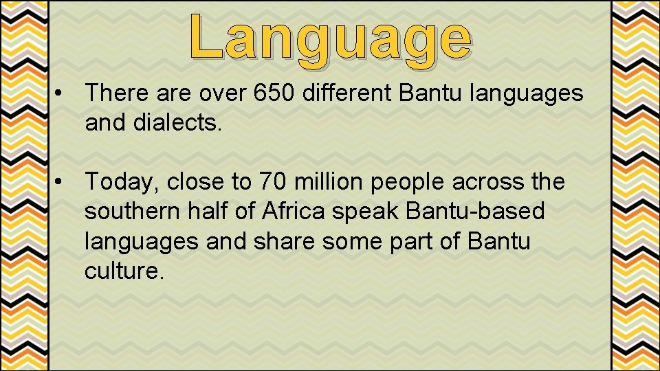 Language • There are over 650 different Bantu languages and dialects. • Today, close