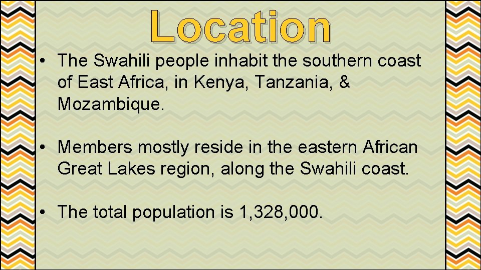 Location • The Swahili people inhabit the southern coast of East Africa, in Kenya,