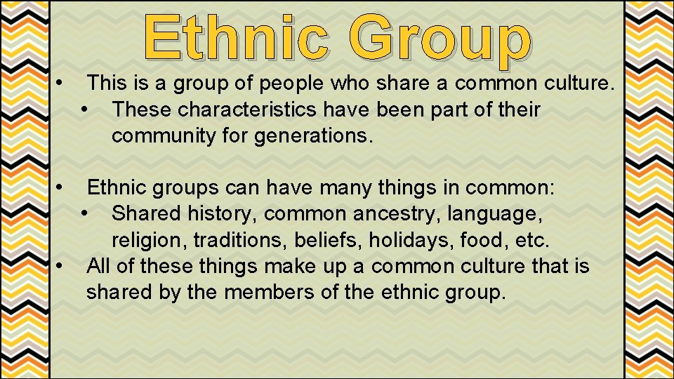 • • Ethnic Group This is a group of people who share a