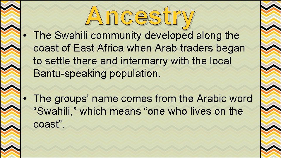 Ancestry • The Swahili community developed along the coast of East Africa when Arab