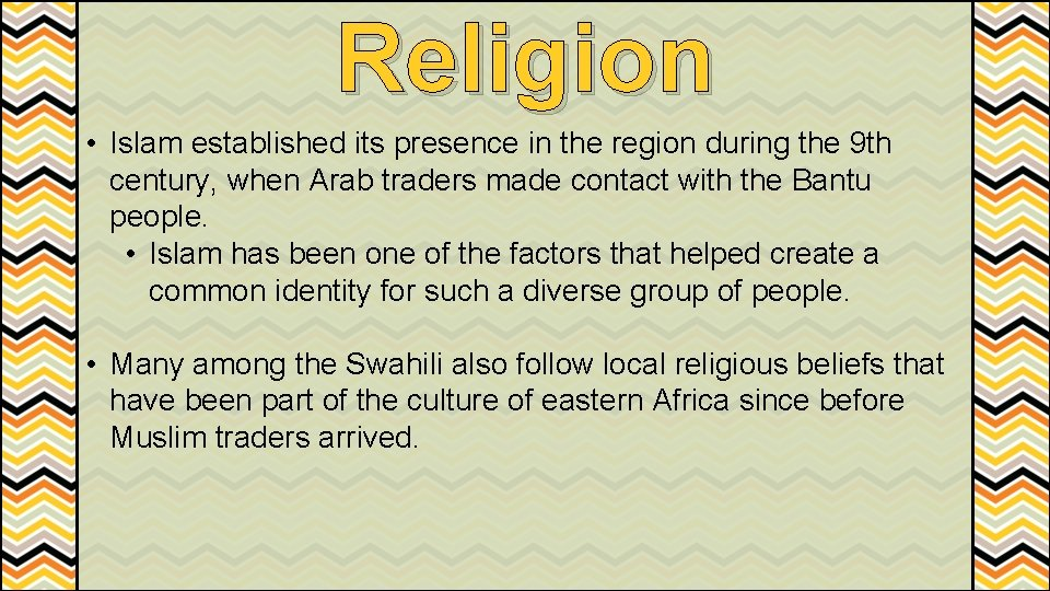 Religion • Islam established its presence in the region during the 9 th century,