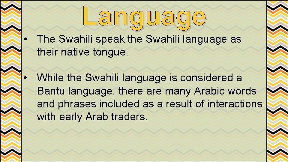 Language • The Swahili speak the Swahili language as their native tongue. • While