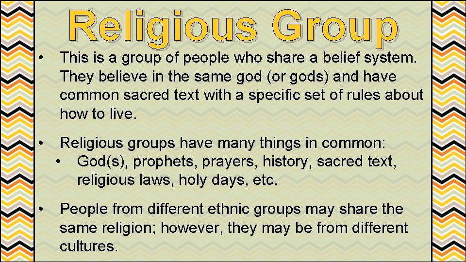 Religious Group • This is a group of people who share a belief system.