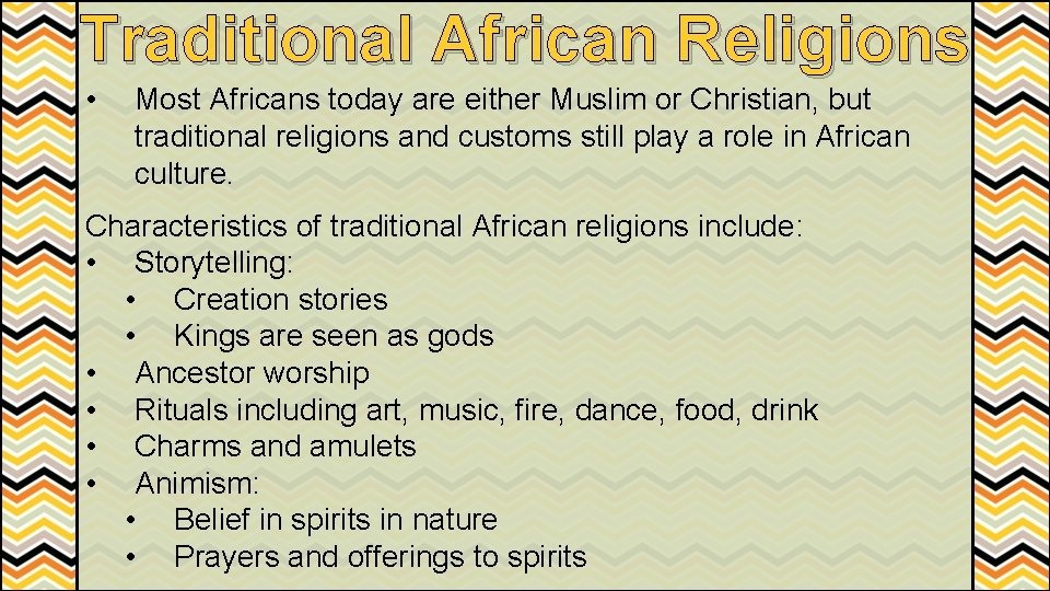 Traditional African Religions • Most Africans today are either Muslim or Christian, but traditional