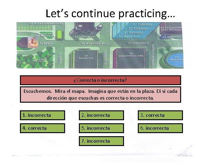 Let's continue practicing… ¿Adónde quieren ir? ¿Correcta o incorrecta? Escuchemos. Mira el mapa. Imagina
