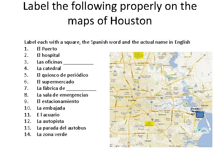 Label the following properly on the maps of Houston Label each with a square,