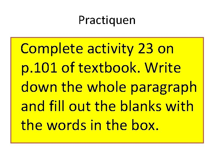 Practiquen Complete activity 23 on p. 101 of textbook. Write down the whole paragraph