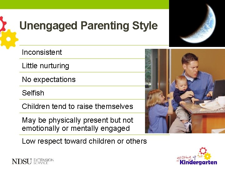 Unengaged Parenting Style Inconsistent Little nurturing No expectations Selfish Children tend to raise themselves