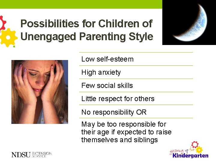 • Possibilities for Children of Unengaged Parenting Style Low self-esteem High anxiety Few