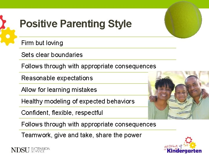 Positive Parenting Style Firm but loving Sets clear boundaries Follows through with appropriate consequences