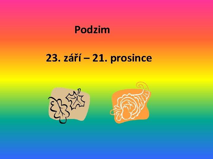 Podzim 23. září – 21. prosince