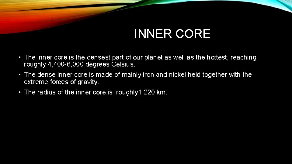 INNER CORE • The inner core is the densest part of our planet as