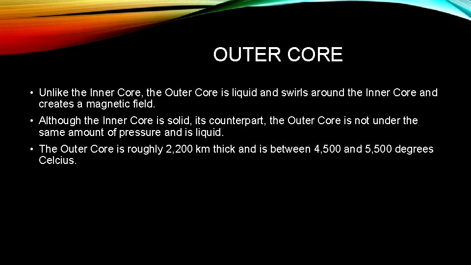 OUTER CORE • Unlike the Inner Core, the Outer Core is liquid and swirls