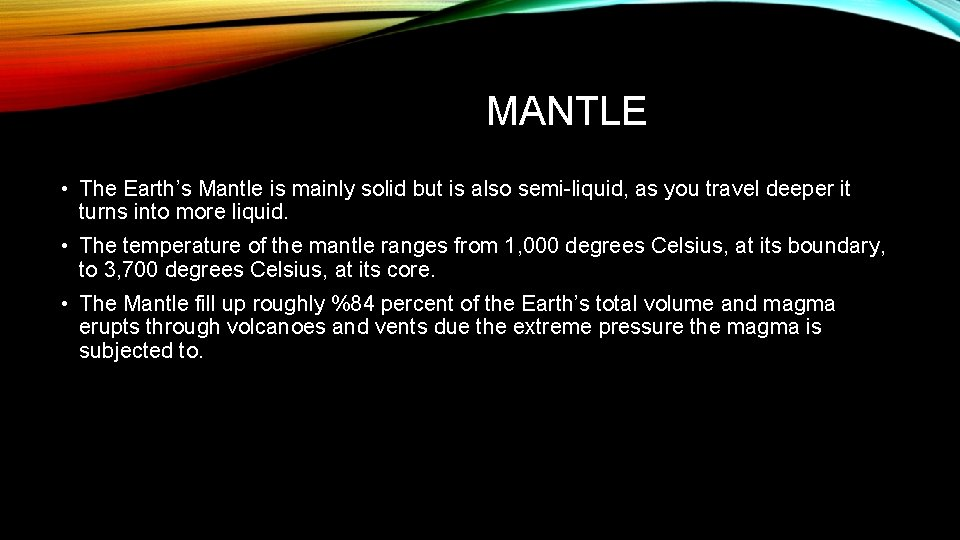MANTLE • The Earth's Mantle is mainly solid but is also semi-liquid, as you
