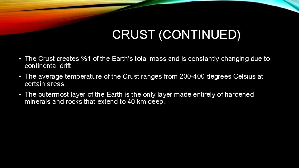 CRUST (CONTINUED) • The Crust creates %1 of the Earth's total mass and is