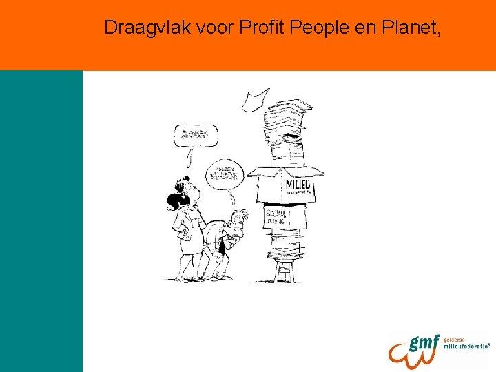 Draagvlak voor Profit People en Planet,