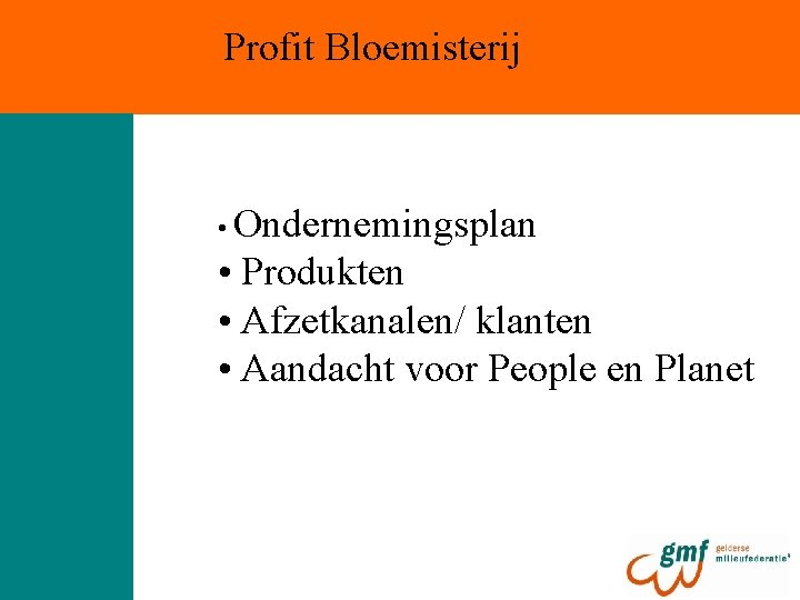 Profit Bloemisterij • Ondernemingsplan • Produkten • Afzetkanalen/ klanten • Aandacht voor People en