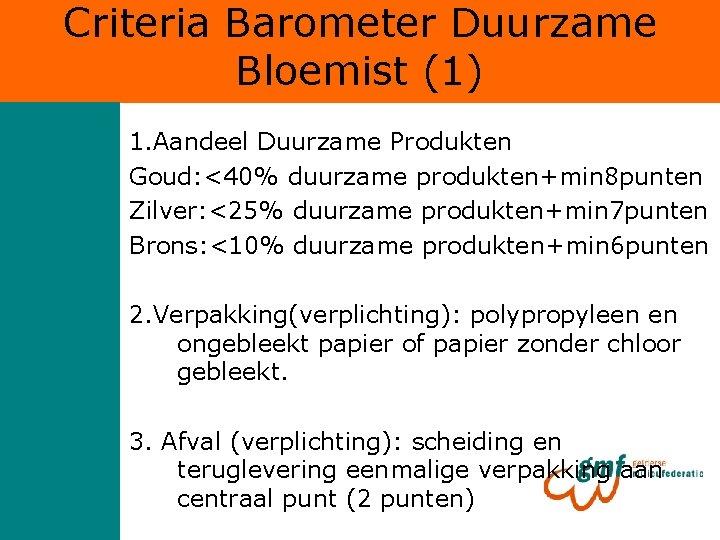 Criteria Barometer Duurzame Bloemist (1) 1. Aandeel Duurzame Produkten Goud: <40% duurzame produkten+min 8
