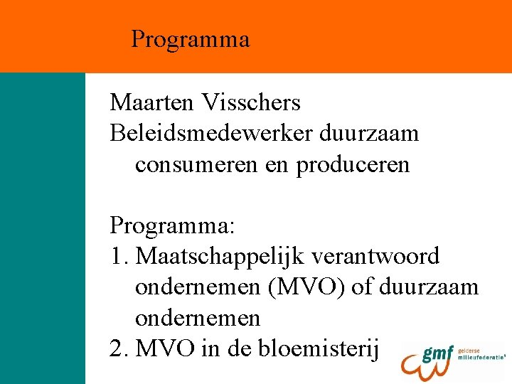 Programma Maarten Visschers Beleidsmedewerker duurzaam consumeren en produceren Programma: 1. Maatschappelijk verantwoord ondernemen (MVO)
