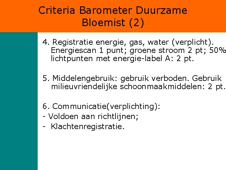 Criteria Barometer Duurzame Bloemist (2) 4. Registratie energie, gas, water (verplicht). Energiescan 1 punt;
