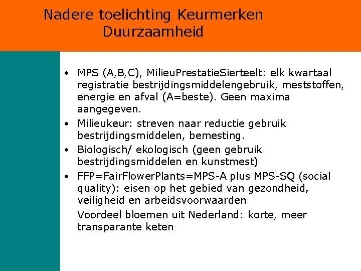 Nadere toelichting Keurmerken Duurzaamheid • MPS (A, B, C), Milieu. Prestatie. Sierteelt: elk kwartaal