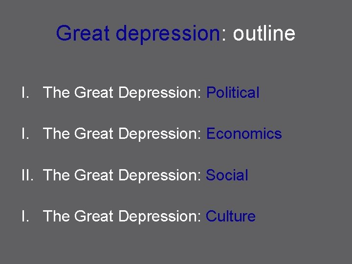 Great depression: outline I. The Great Depression: Political I. The Great Depression: Economics II.