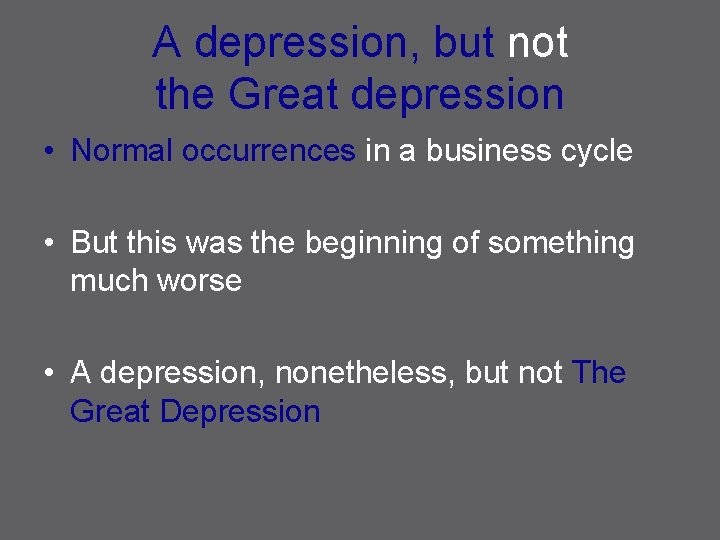 A depression, but not the Great depression • Normal occurrences in a business cycle