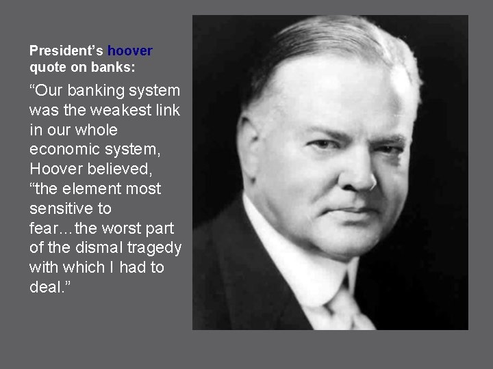 """President's hoover quote on banks: """"Our banking system was the weakest link in our"""