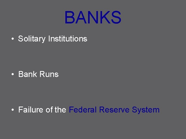 BANKS • Solitary Institutions • Bank Runs • Failure of the Federal Reserve System
