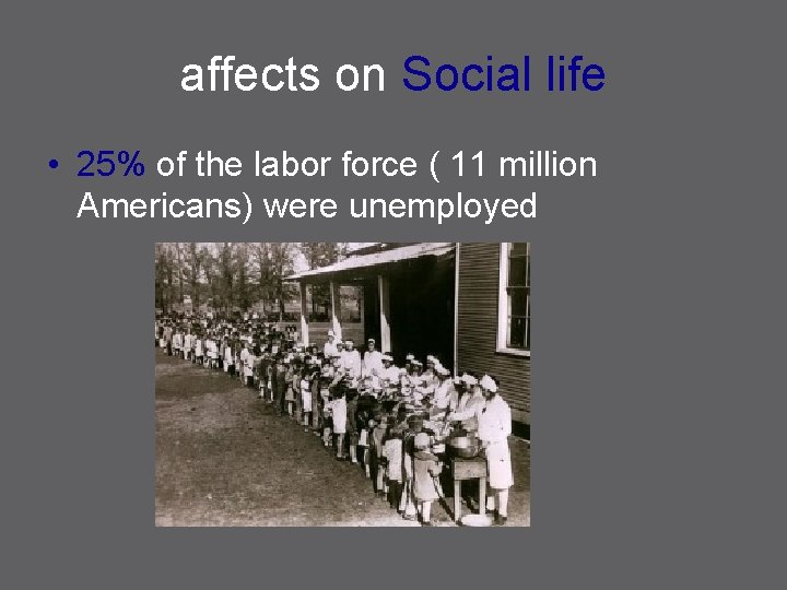 affects on Social life • 25% of the labor force ( 11 million Americans)