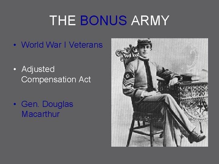 THE BONUS ARMY • World War I Veterans • Adjusted Compensation Act • Gen.