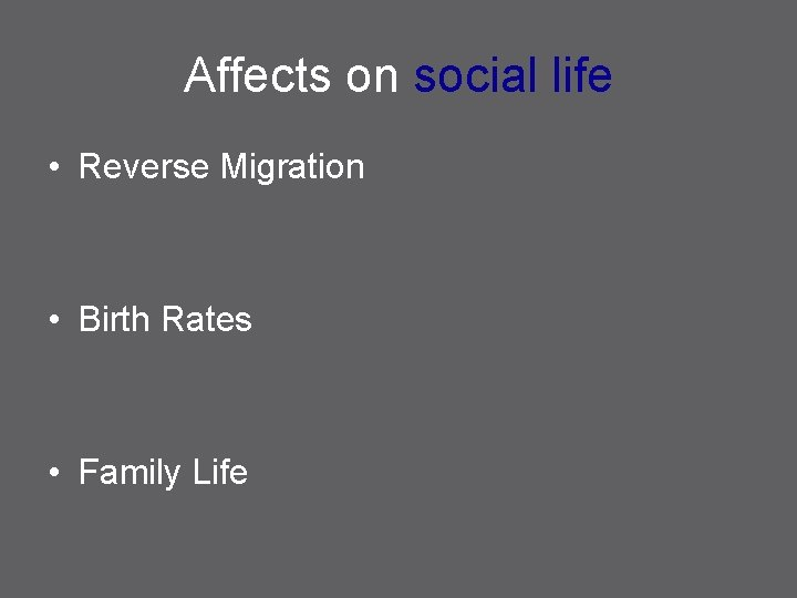 Affects on social life • Reverse Migration • Birth Rates • Family Life