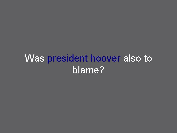 Was president hoover also to blame?