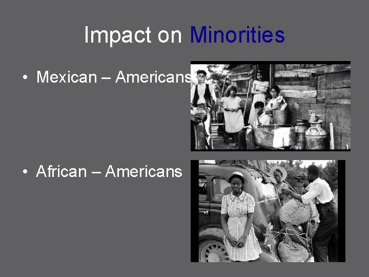 Impact on Minorities • Mexican – Americans • African – Americans