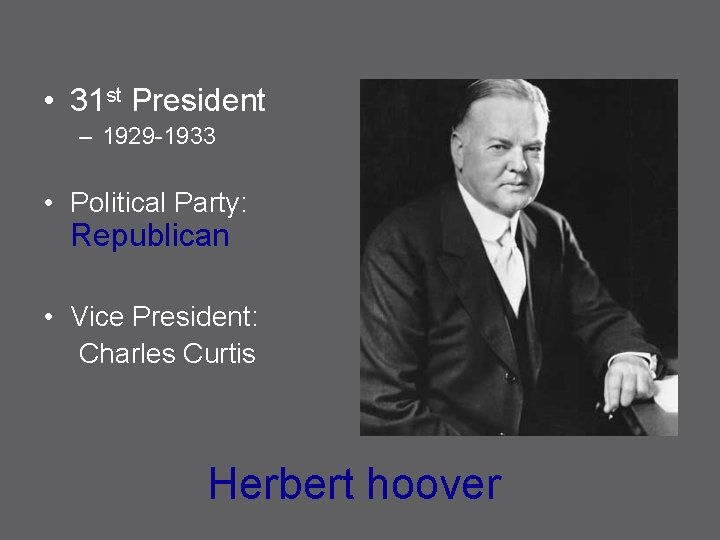 • 31 st President – 1929 -1933 • Political Party: Republican • Vice