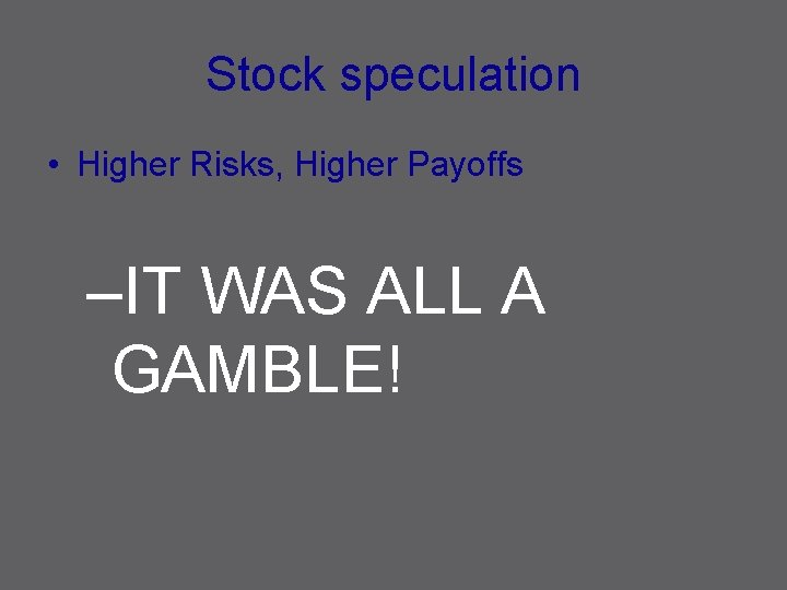 Stock speculation • Higher Risks, Higher Payoffs –IT WAS ALL A GAMBLE!