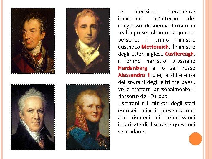 Le decisioni veramente importanti all'interno del congresso di Vienna furono in realtà prese soltanto