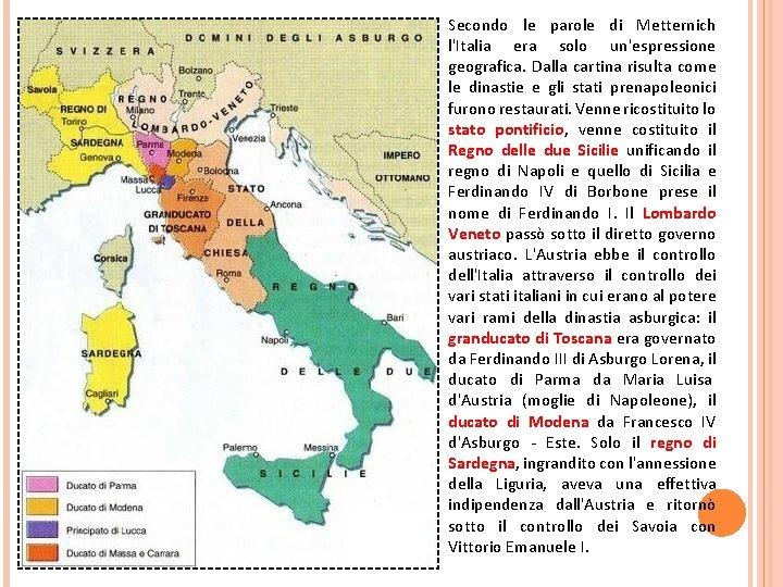 Secondo le parole di Metternich l'Italia era solo un'espressione geografica. Dalla cartina risulta come