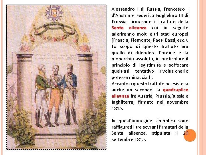 Alessandro I di Russia, Francesco I d'Austria e Federico Guglielmo III di Prussia, firmarono